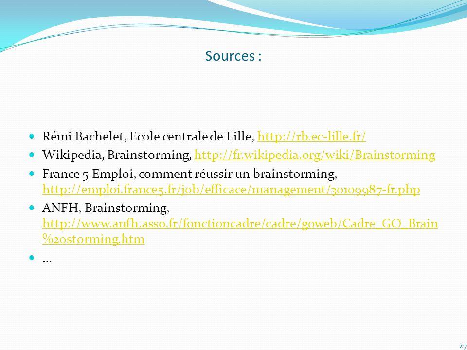 Sources : Rémi Bachelet, Ecole centrale de Lille, http://rb.ec-lille.fr/ Wikipedia, Brainstorming, http://fr.wikipedia.org/wiki/Brainstorming.