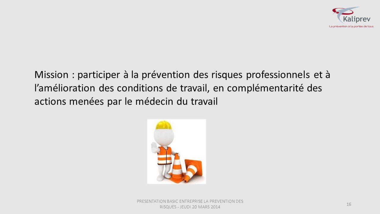Mission : participer à la prévention des risques professionnels et à l'amélioration des conditions de travail, en complémentarité des actions menées par le médecin du travail