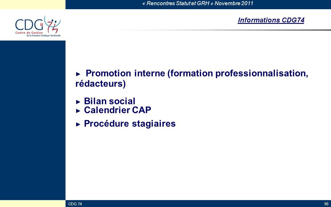 Informations CDG74 ► Promotion interne (formation professionnalisation, rédacteurs) ► Bilan social ► Calendrier CAP ► Procédure stagiaires.
