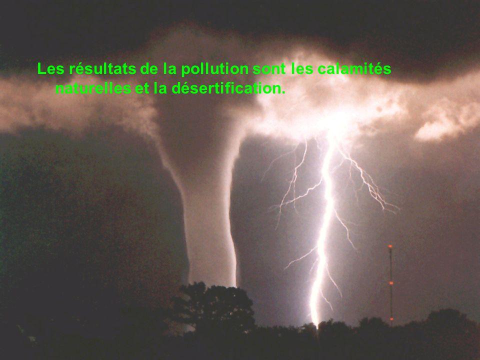 Les résultats de la pollution sont les calamités naturelles et la désertification.