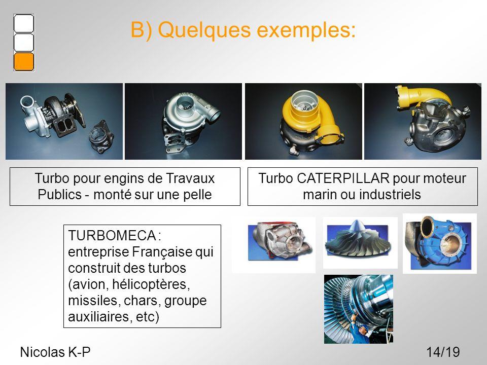 B) Quelques exemples: Turbo pour engins de Travaux Publics - monté sur une pelle. Turbo CATERPILLAR pour moteur marin ou industriels.