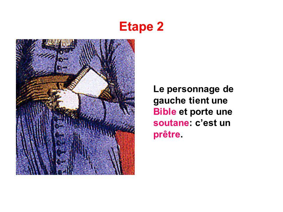 Etape 2 Le personnage de gauche tient une Bible et porte une soutane: c'est un prêtre.