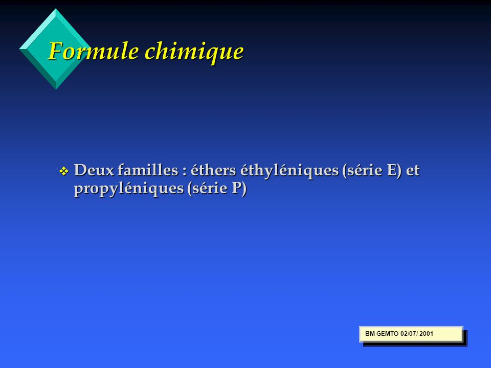 Formule chimique Deux familles : éthers éthyléniques (série E) et propyléniques (série P) BM GEMTO 02/07/ 2001.