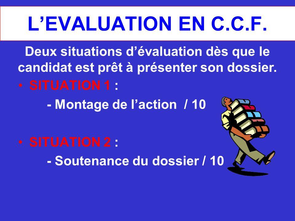 L'EVALUATION EN C.C.F. Deux situations d'évaluation dès que le candidat est prêt à présenter son dossier.