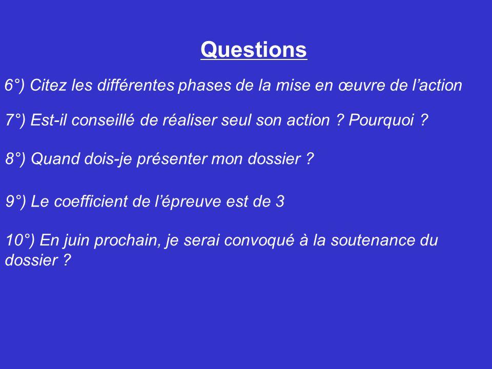 Questions 6°) Citez les différentes phases de la mise en œuvre de l'action. 7°) Est-il conseillé de réaliser seul son action Pourquoi