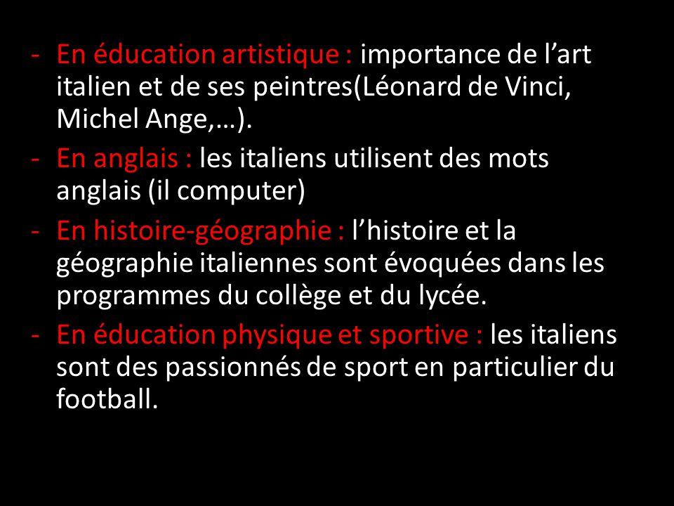 En éducation artistique : importance de l'art italien et de ses peintres(Léonard de Vinci, Michel Ange,…).