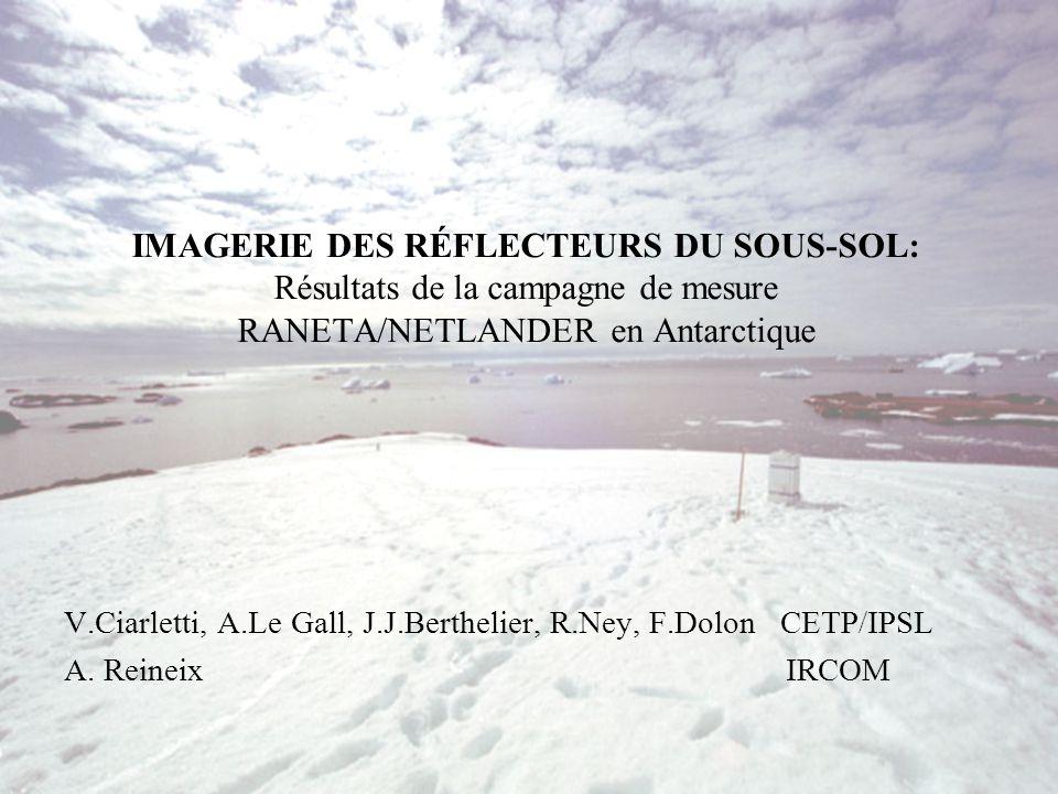 IMAGERIE DES RÉFLECTEURS DU SOUS-SOL: Résultats de la campagne de mesure RANETA/NETLANDER en Antarctique