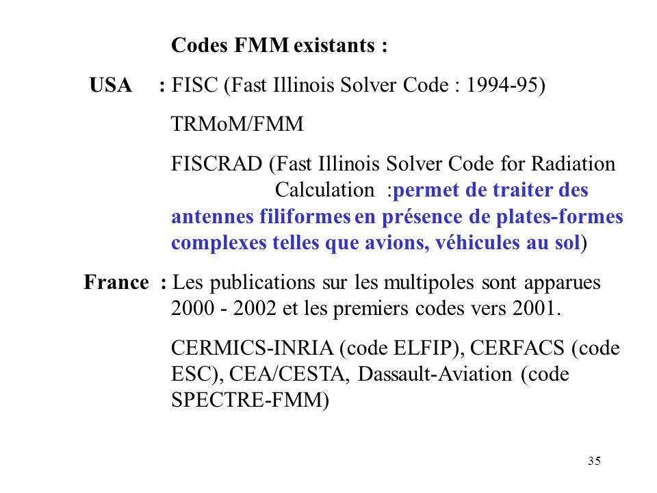 Codes FMM existants : USA : FISC (Fast Illinois Solver Code : 1994-95) TRMoM/FMM.