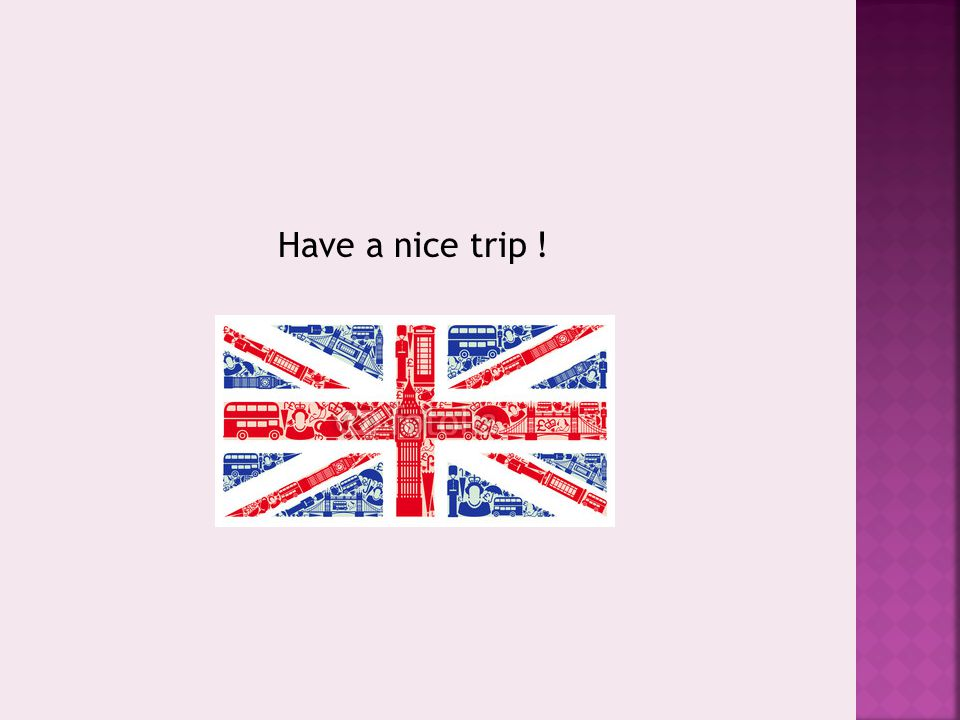 Have a nice trip !