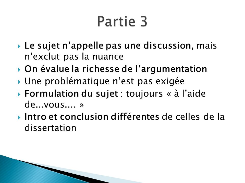 Partie 3 Le sujet n'appelle pas une discussion, mais n'exclut pas la nuance. On évalue la richesse de l'argumentation.