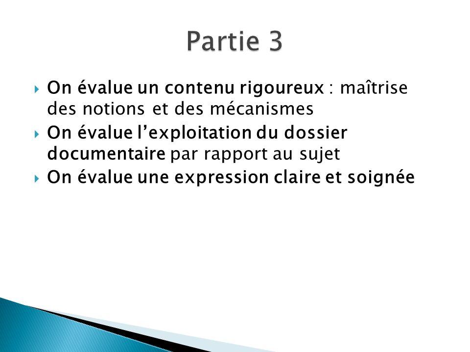 Partie 3 On évalue un contenu rigoureux : maîtrise des notions et des mécanismes.