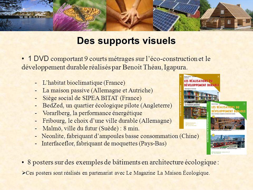 Des supports visuels 1 DVD comportant 9 courts métrages sur l'éco-construction et le développement durable réalisés par Benoit Théau, Igapura.