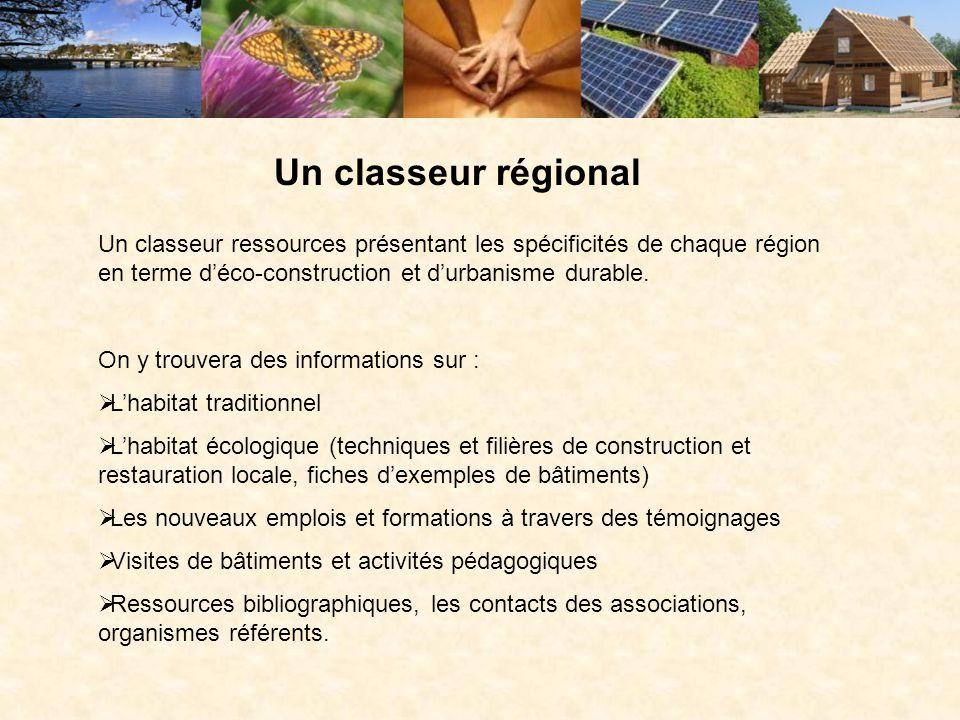 Un classeur régional Un classeur ressources présentant les spécificités de chaque région en terme d'éco-construction et d'urbanisme durable.