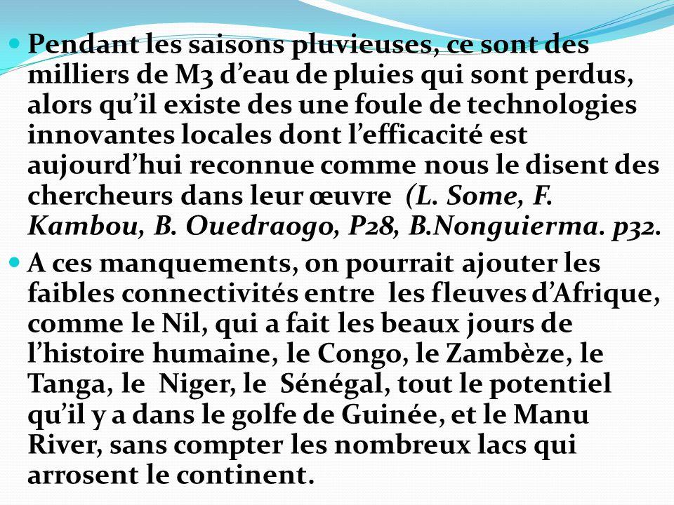 Pendant les saisons pluvieuses, ce sont des milliers de M3 d'eau de pluies qui sont perdus, alors qu'il existe des une foule de technologies innovantes locales dont l'efficacité est aujourd'hui reconnue comme nous le disent des chercheurs dans leur œuvre (L. Some, F. Kambou, B. Ouedraogo, P28, B.Nonguierma. p32.