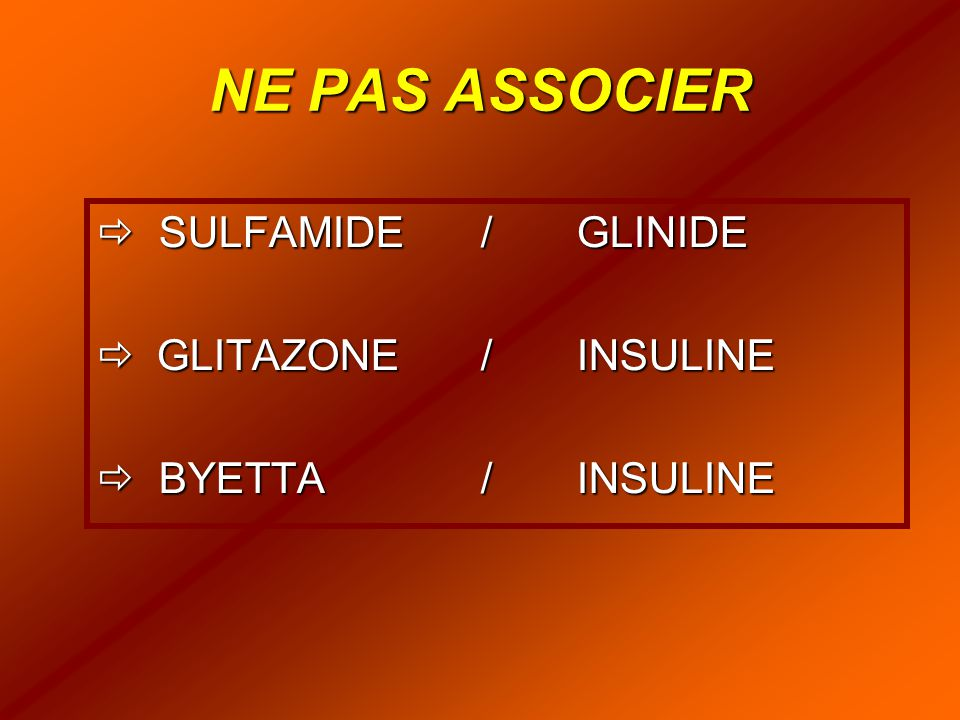 NE PAS ASSOCIER  SULFAMIDE / GLINIDE GLITAZONE / INSULINE