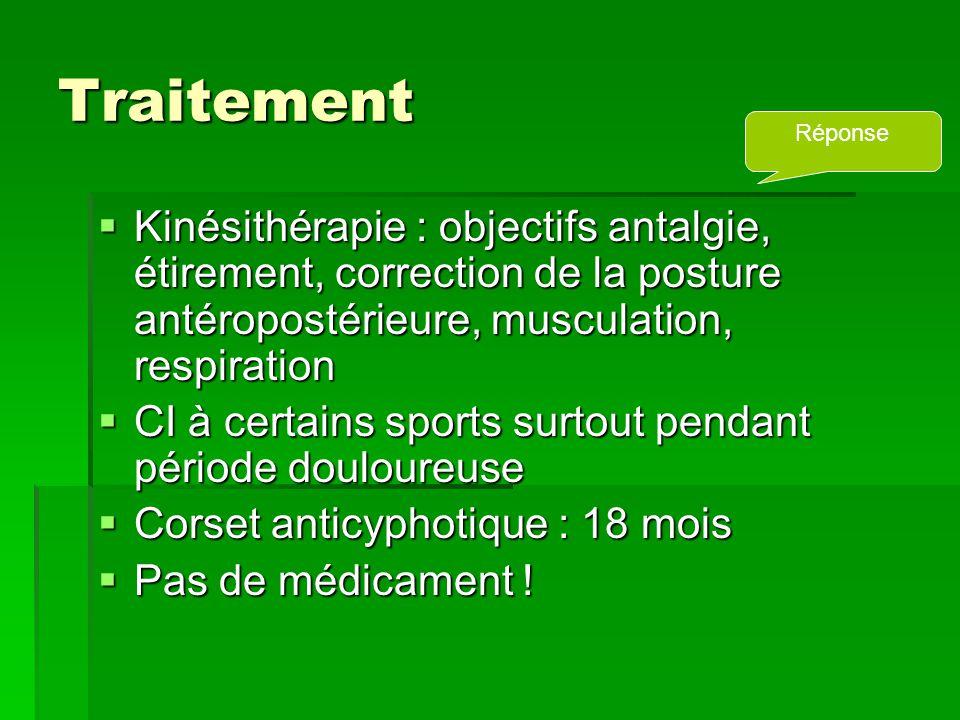 Traitement Réponse. Kinésithérapie : objectifs antalgie, étirement, correction de la posture antéropostérieure, musculation, respiration.