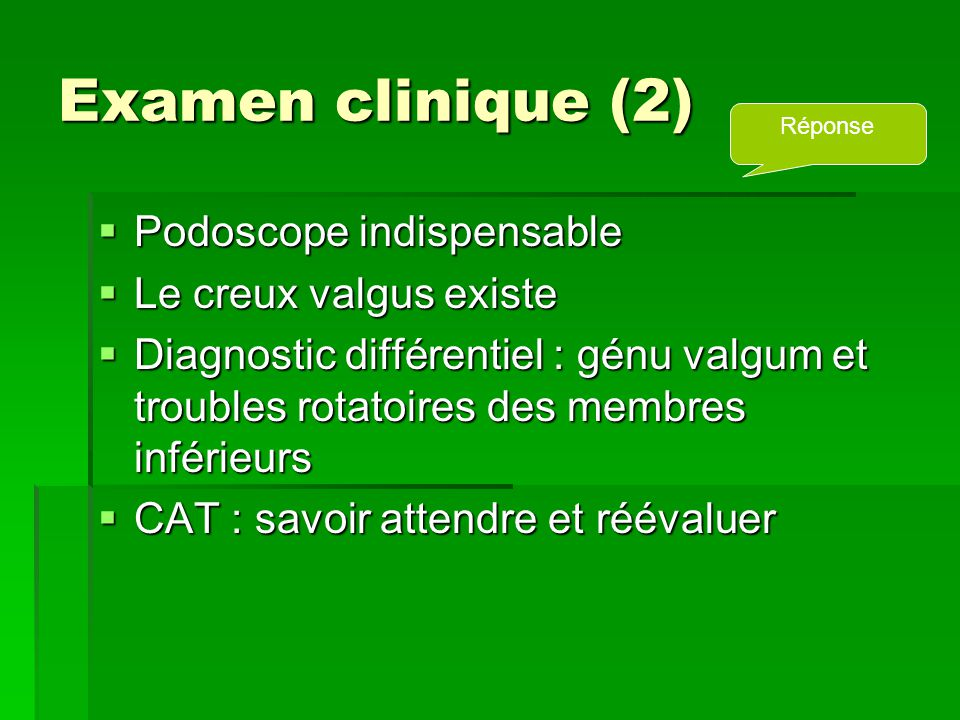 Examen clinique (2) Podoscope indispensable Le creux valgus existe