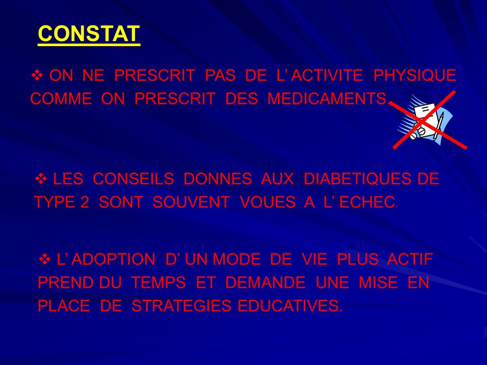 CONSTAT ON NE PRESCRIT PAS DE L' ACTIVITE PHYSIQUE