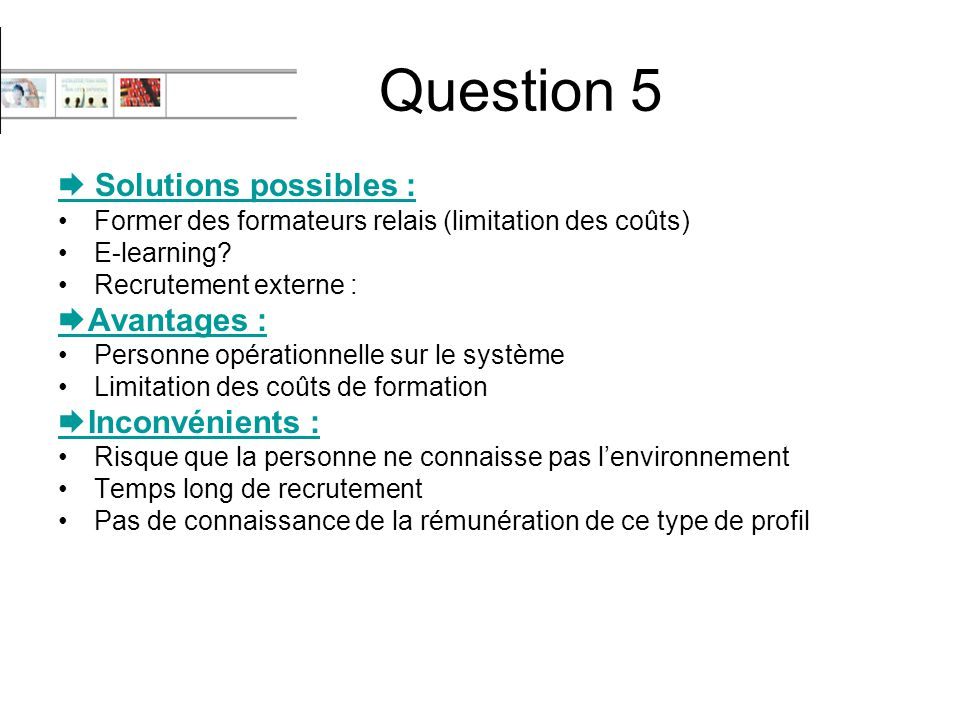 Question 5  Solutions possibles : Avantages : Inconvénients :