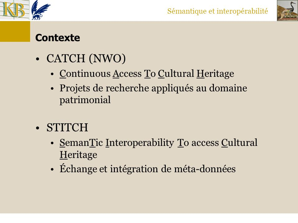 CATCH (NWO) STITCH Contexte Continuous Access To Cultural Heritage