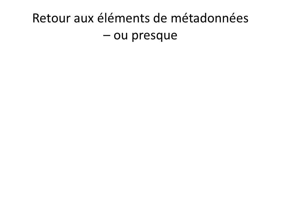 Retour aux éléments de métadonnées – ou presque