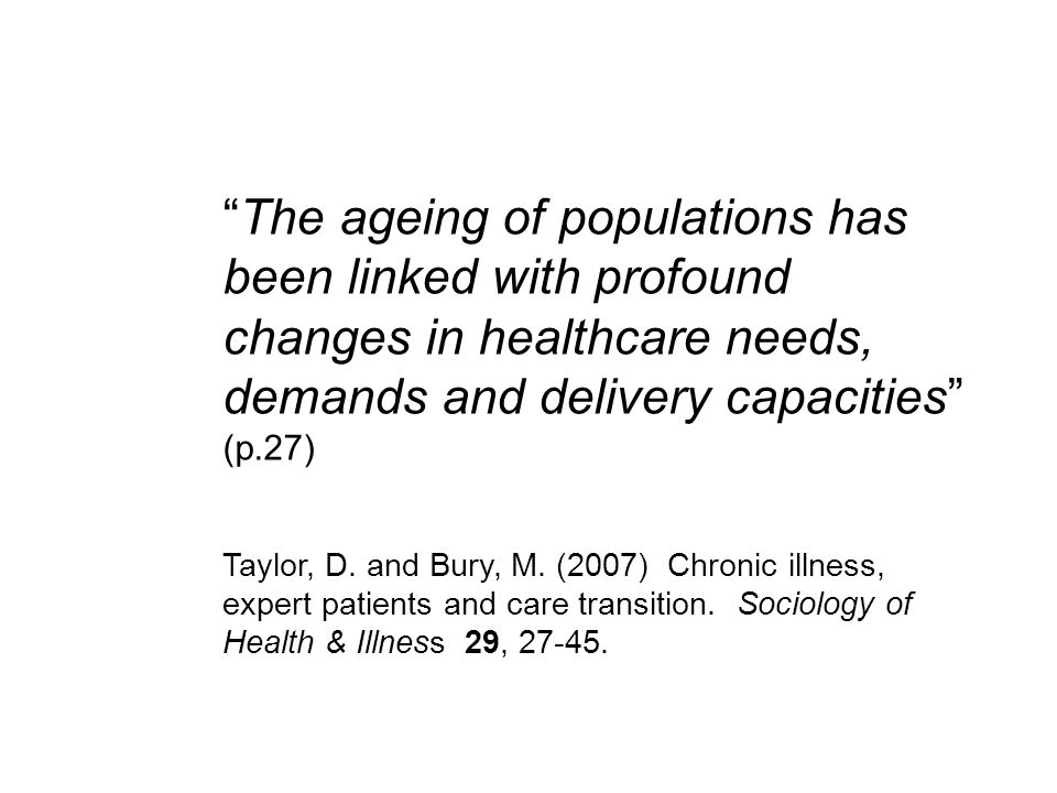 The ageing of populations has been linked with profound changes in healthcare needs, demands and delivery capacities (p.27)