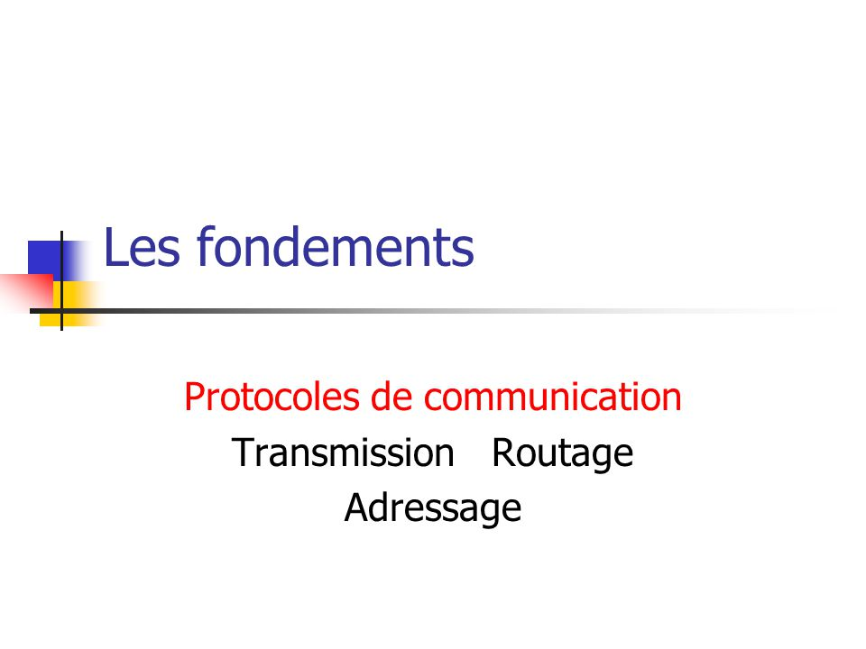 Protocoles de communication Transmission Routage Adressage