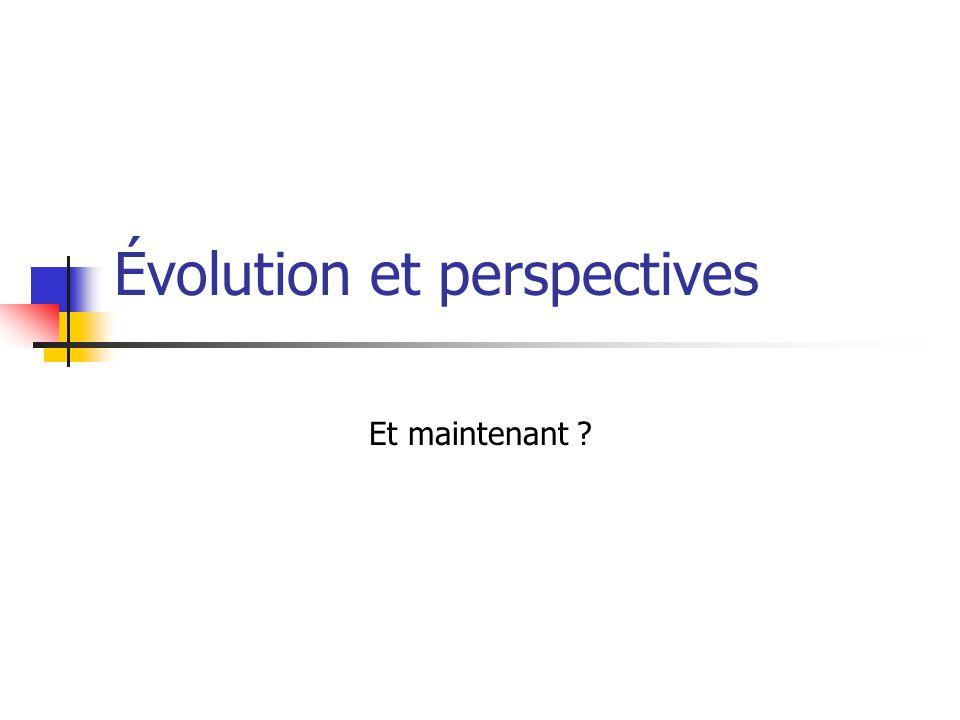 Évolution et perspectives