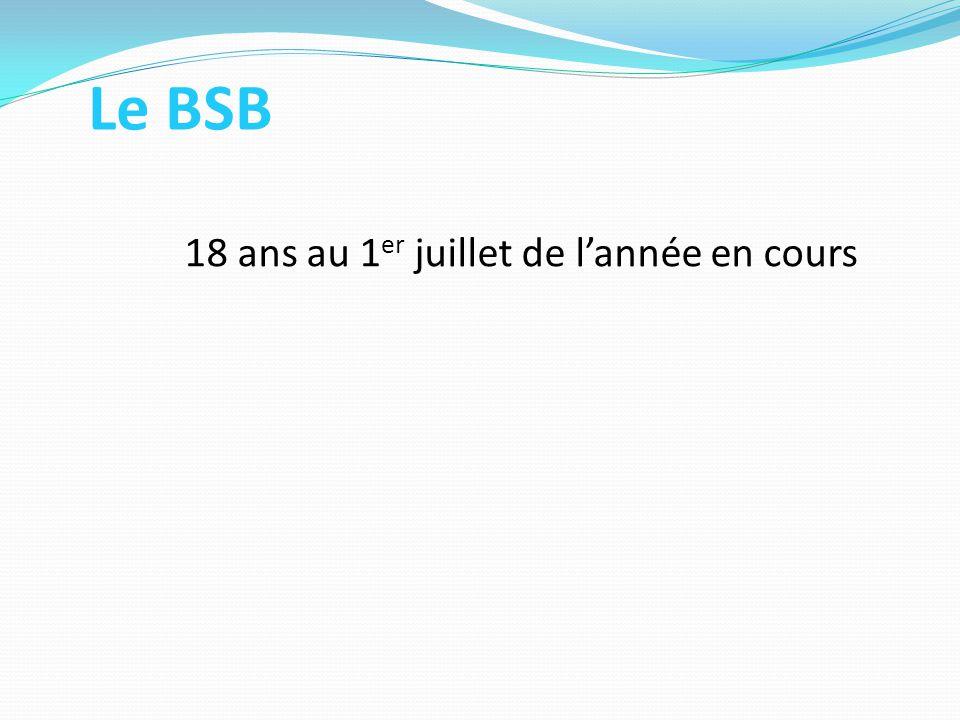 Le BSB 18 ans au 1er juillet de l'année en cours