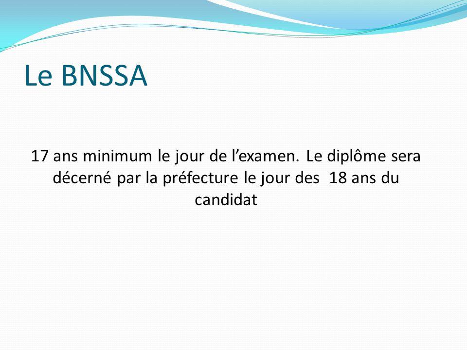 Le BNSSA 17 ans minimum le jour de l'examen.