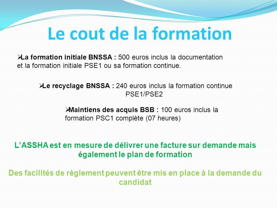 Le cout de la formation La formation initiale BNSSA : 500 euros inclus la documentation et la formation initiale PSE1 ou sa formation continue.