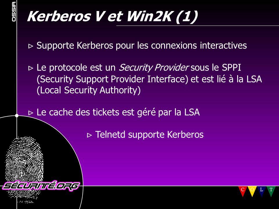 Kerberos V et Win2K (1)  Supporte Kerberos pour les connexions interactives.  Le protocole est un Security Provider sous le SPPI.