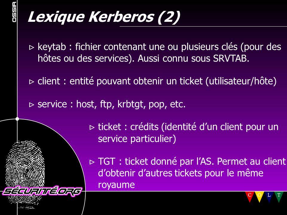 Lexique Kerberos (2)  keytab : fichier contenant une ou plusieurs clés (pour des. hôtes ou des services). Aussi connu sous SRVTAB.
