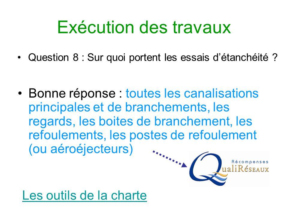 Exécution des travaux Question 8 : Sur quoi portent les essais d'étanchéité