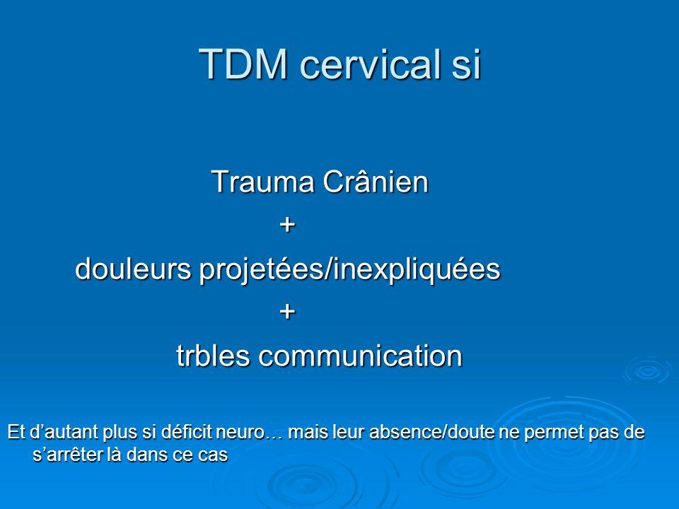 TDM cervical si Trauma Crânien + douleurs projetées/inexpliquées