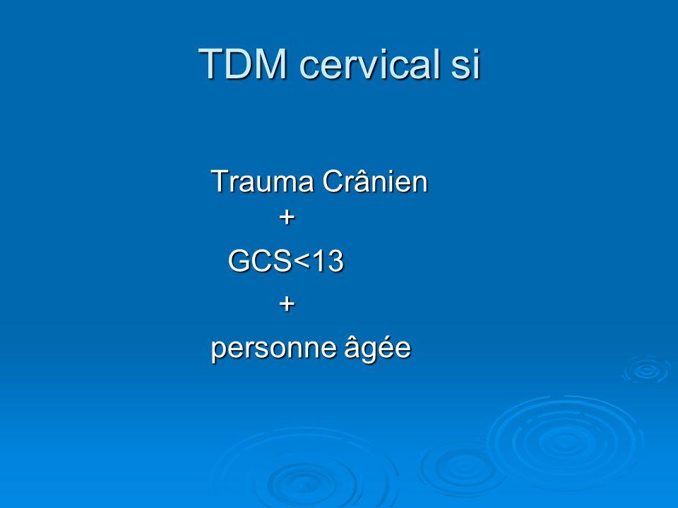 TDM cervical si Trauma Crânien + GCS<13 + personne âgée
