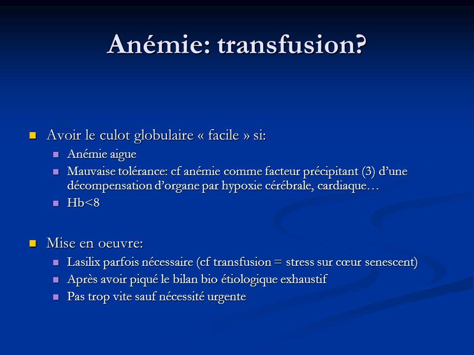 Anémie: transfusion Avoir le culot globulaire « facile » si: