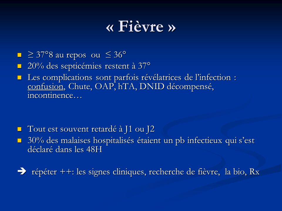 « Fièvre » ≥ 37°8 au repos ou ≤ 36° 20% des septicémies restent à 37°