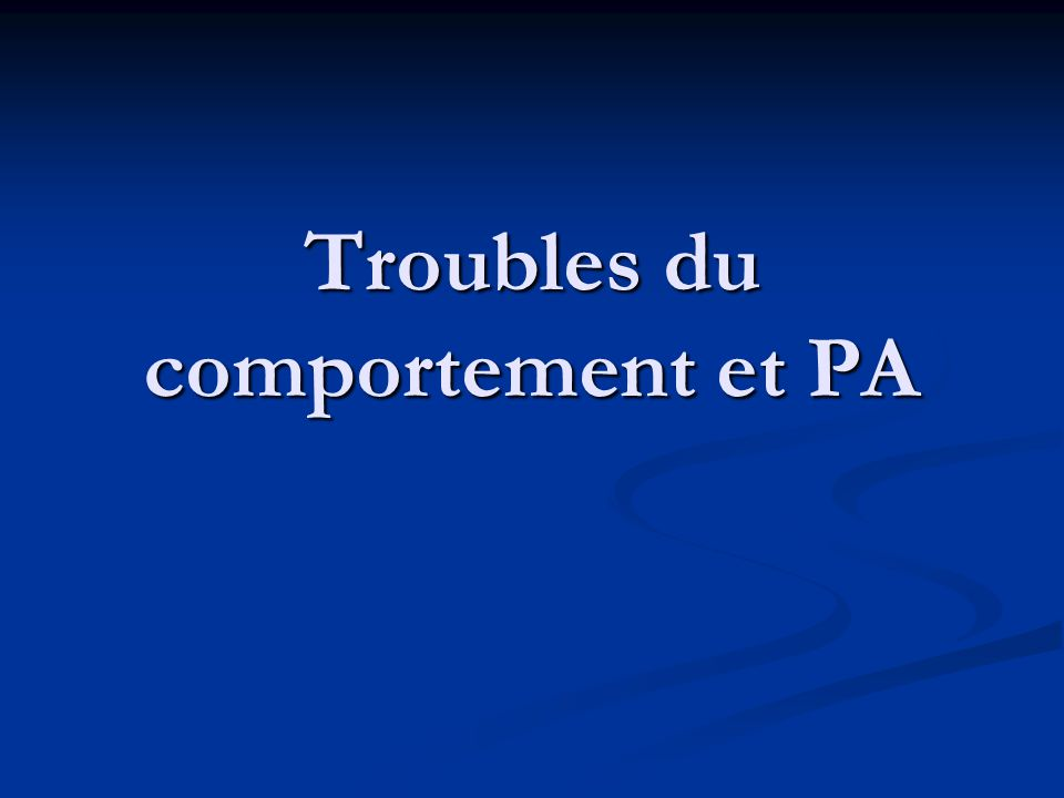 Troubles du comportement et PA