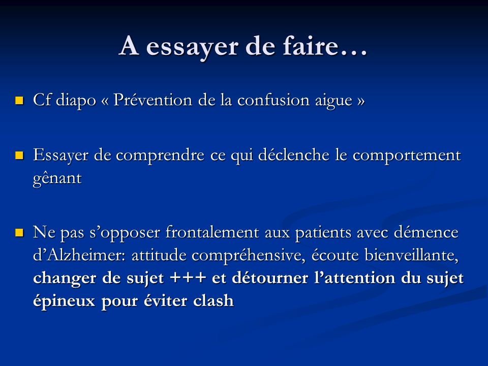 A essayer de faire… Cf diapo « Prévention de la confusion aigue »