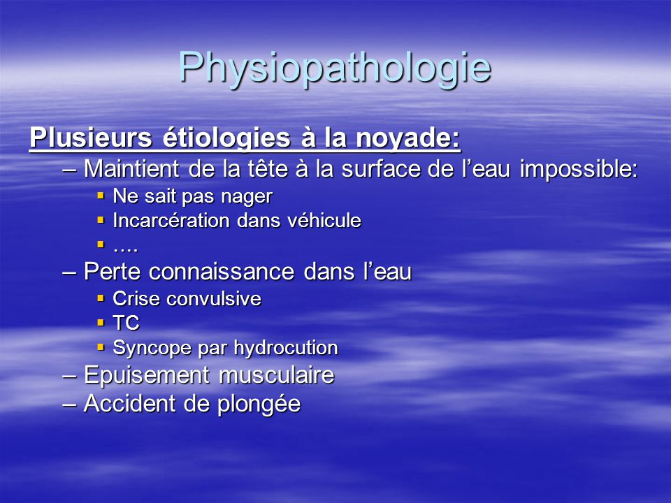 Physiopathologie Plusieurs étiologies à la noyade: