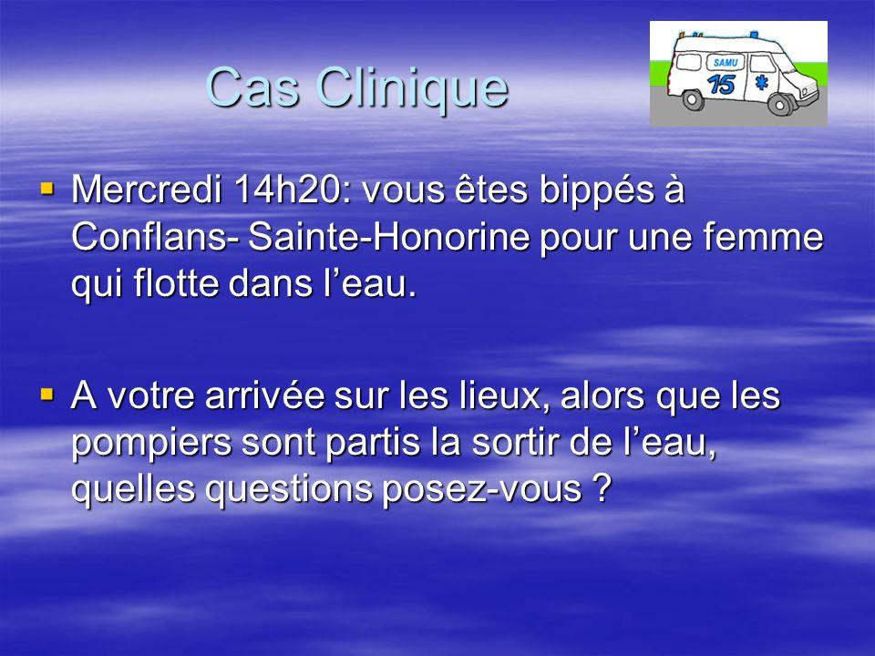 Cas Clinique Mercredi 14h20: vous êtes bippés à Conflans- Sainte-Honorine pour une femme qui flotte dans l'eau.