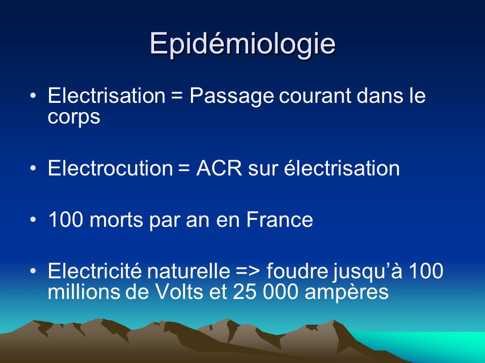 Epidémiologie Electrisation = Passage courant dans le corps