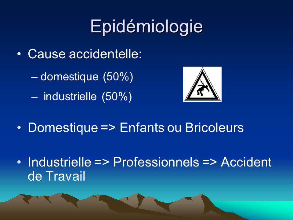 Epidémiologie Cause accidentelle: