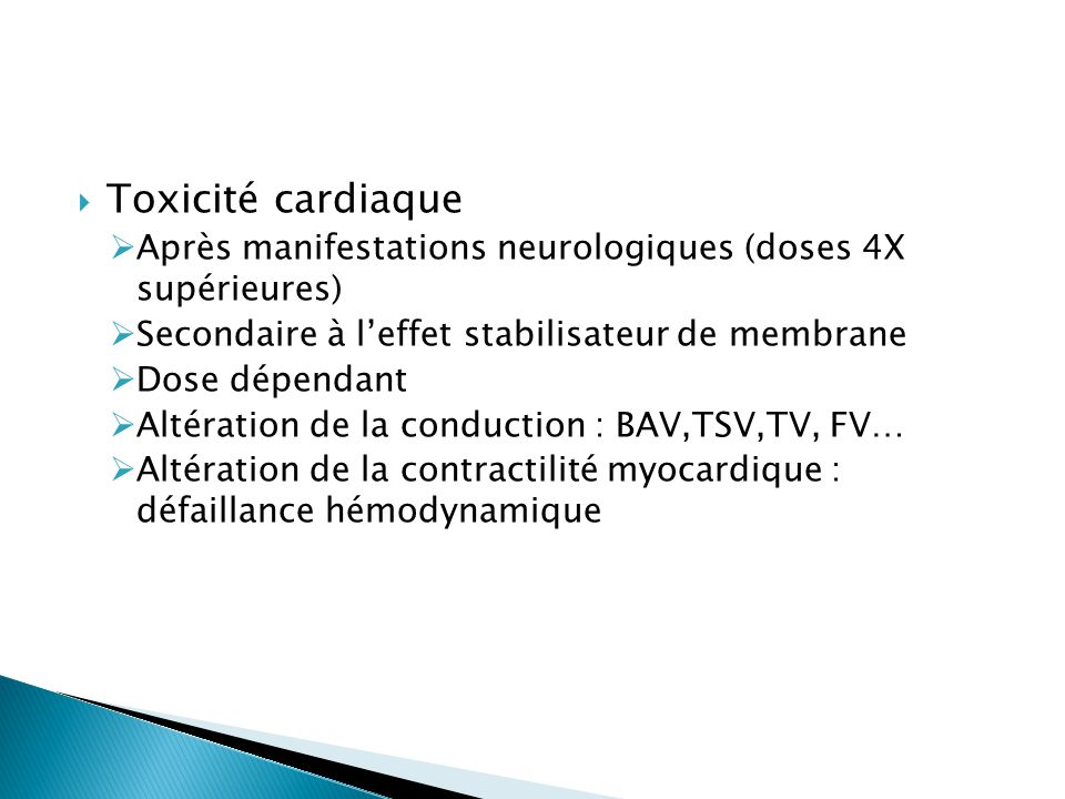 Toxicité cardiaque Après manifestations neurologiques (doses 4X supérieures) Secondaire à l'effet stabilisateur de membrane.