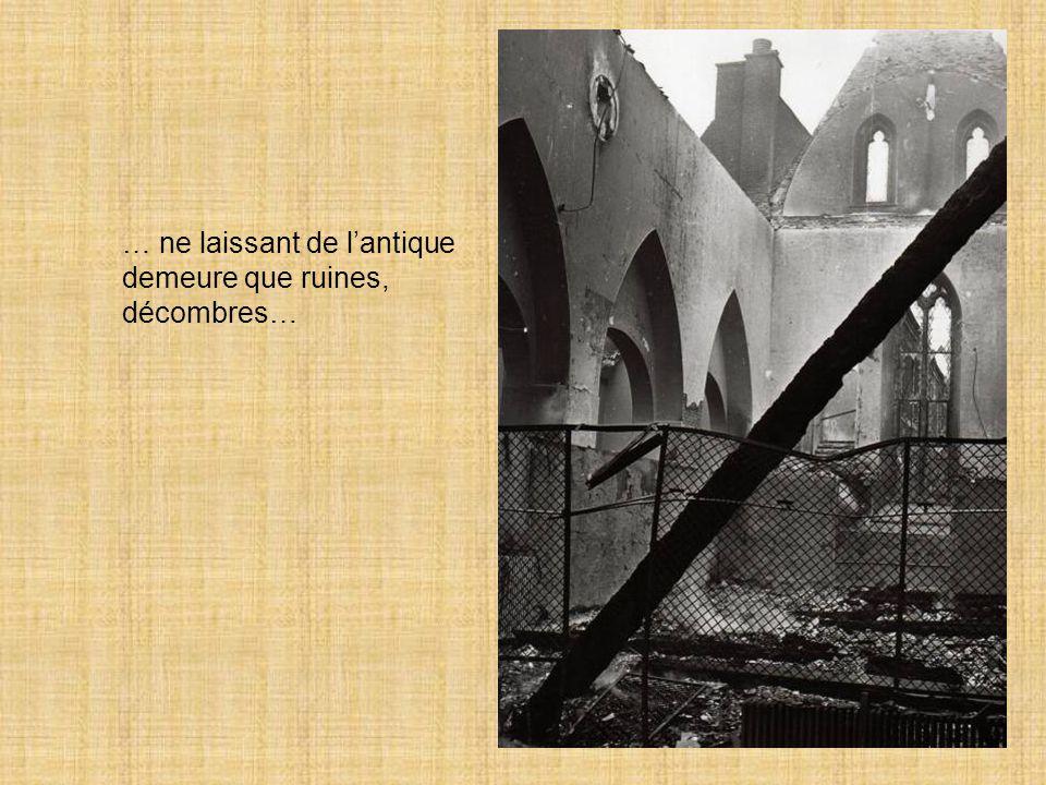… ne laissant de l'antique demeure que ruines, décombres…