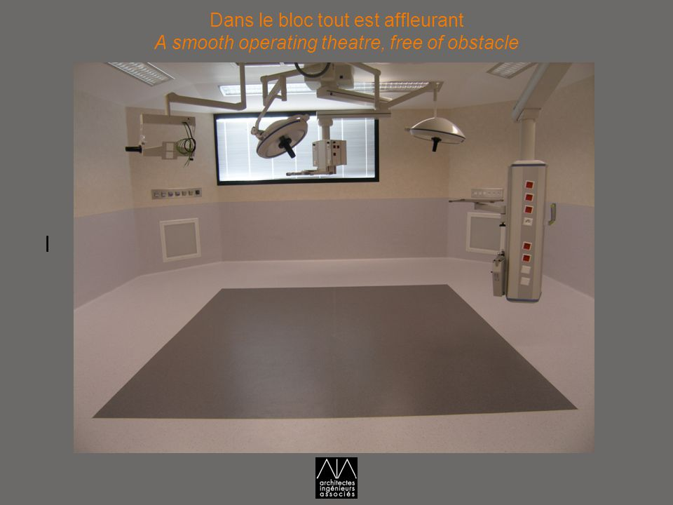 Dans le bloc tout est affleurant A smooth operating theatre, free of obstacle