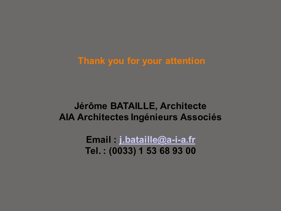 Thank you for your attention Jérôme BATAILLE, Architecte AIA Architectes Ingénieurs Associés Email : j.bataille@a-i-a.fr Tel.