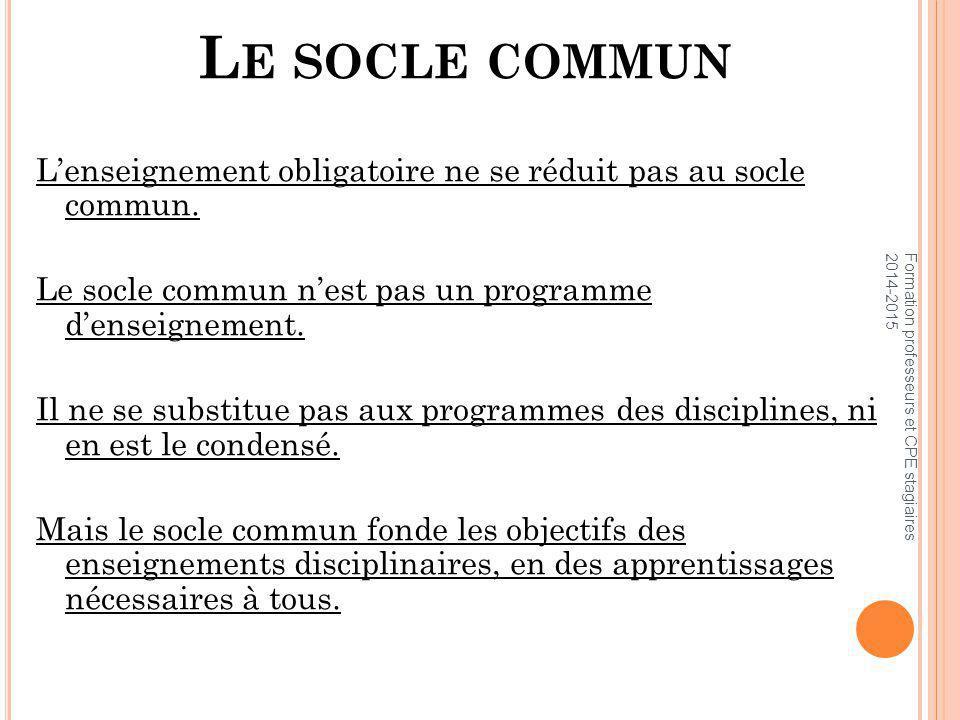 Le socle commun L'enseignement obligatoire ne se réduit pas au socle commun. Le socle commun n'est pas un programme d'enseignement.