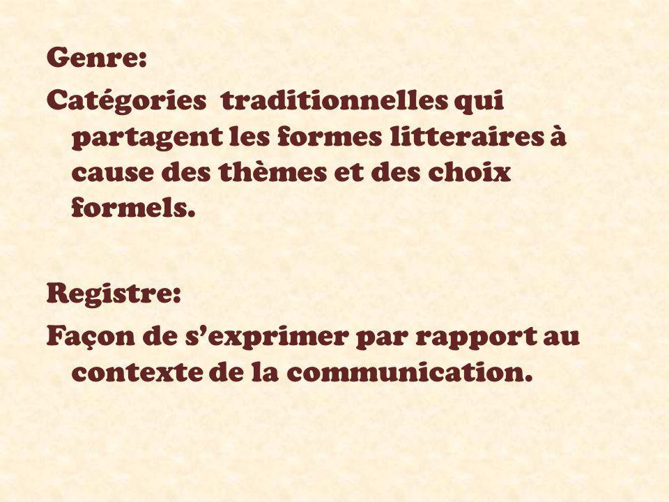 Genre: Catégories traditionnelles qui partagent les formes litteraires à cause des thèmes et des choix formels.
